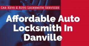 Affordable Auto Locksmith In Danville | Affordable Auto Locksmith Danville CA
