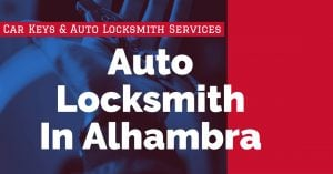Auto Locksmith In Alhambra | Auto Locksmith Services