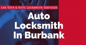 Auto Locksmith In Burbank CA | Auto Locksmith Burbank